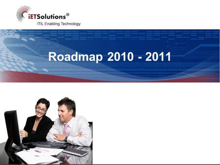 Roadmap 2010 - 2011. Agenda  iET Process Analyzer 3.0  iET CMDB Intelligence & Discovery 2.1  iET Enterprise 12  iET ITSM 6  iET Mobile ITSM for.
