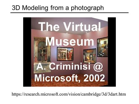 3D Modeling from a photograph https://research.microsoft.com/vision/cambridge/3d/3dart.htm.