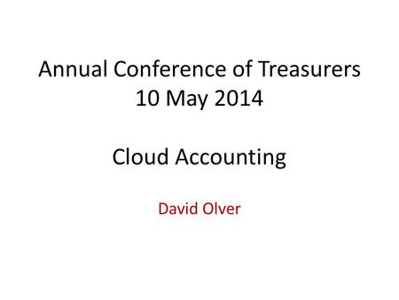 Annual Conference of Treasurers 10 May 2014 Cloud Accounting David Olver.