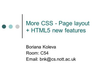More CSS - Page layout + HTML5 new features Boriana Koleva Room: C54