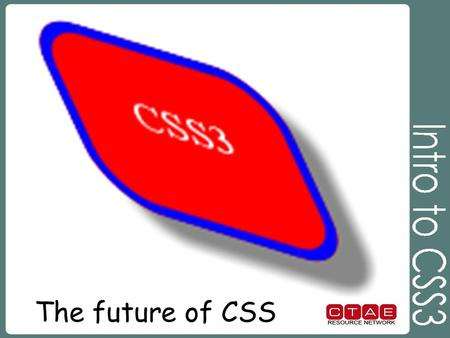 The future of CSS. What can CSS3 do? CSS3 is completely backwards compatible, so no need to change existing designs. Browsers will always support CSS2.