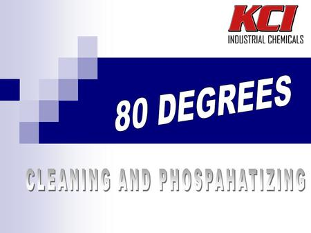 Contents About KCI Chemical Company Mission Statement Who is KCI KCI Approach Industries Served KCI 80 Degree Cleaning and Phosphatizing Why Choose KCI.