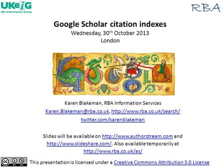 29/04/2015www.rba.co.uk1 Google Scholar citation indexes Wednesday, 30 th October 2013 London This presentation is licensed under a Creative Commons Attribution.