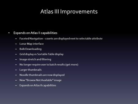 Atlas III Improvements Expands on Atlas II capabilities – Faceted Navigation – counts are displayed next to selectable attribute – Lunar Map interface.