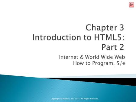 Internet & World Wide Web How to Program, 5/e Copyright © Pearson, Inc. 2013. All Rights Reserved.
