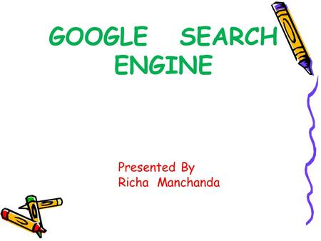 GOOGLE SEARCH ENGINE Presented By Richa Manchanda.