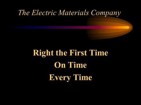 The Electric Materials Company Right the First Time On Time Every Time.