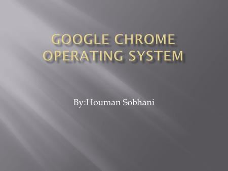 By:Houman Sobhani.  Google chrome is a Linux based operating system designed by Google to work exclusively with web applications. In the SEO and Link.