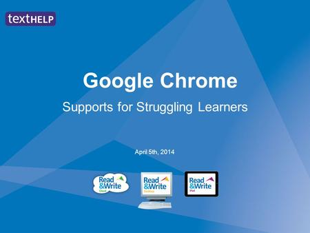 Google Chrome Supports for Struggling Learners April 5th, 2014.