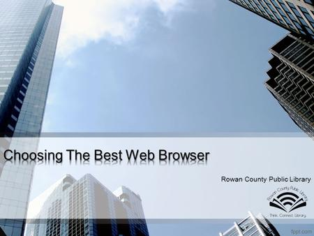 Rowan County Public Library. What Is a Web Browser? A web browser is a software application that allows you to browse the internet, provided that you.
