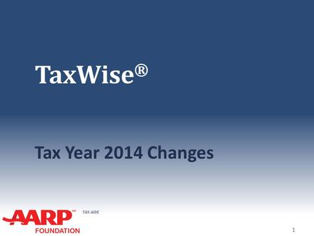 TAX-AIDE TaxWise ® Tax Year 2014 Changes 1. TAX-AIDE Capital Gains Reporting Change 2.