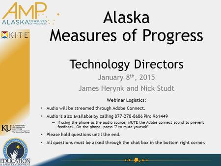Alaska Measures of Progress Technology Directors January 8 th, 2015 James Herynk and Nick Studt Webinar Logistics: Audio will be streamed through Adobe.