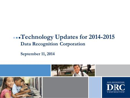 Technology Updates for 2014-2015 Data Recognition Corporation September 11, 2014.