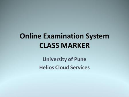 Online Examination System CLASS MARKER University of Pune Helios Cloud Services.