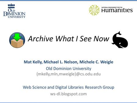 Archive What I See Now Mat Kelly, Michael L. Nelson, Michele C. Weigle Old Dominion University Web Science and Digital.
