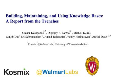 Building, Maintaining, and Using Knowledge Bases: A Report from the Trenches Omkar Deshpande, Digvijay S. Lamba, Michel Tourn, Sanjib Das, Sri Subramaniam,