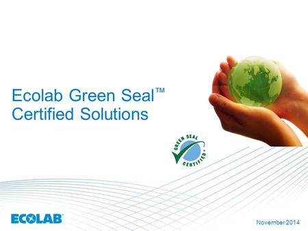 Ecolab Green Seal ™ Certified Solutions November 2014.