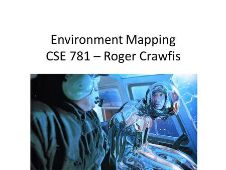 Environment Mapping CSE 781 – Roger Crawfis. Natural illumination People perceive materials more easily under natural illumination than simplified illumination.