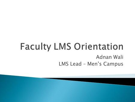 Adnan Wali LMS Lead – Men's Campus.  What is a LMS  LMS in module 3  Which web browser to use  Oxford Website for LMS  How to login  How to add.