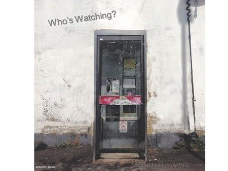 Who's Watching? Street Art: Banksy Geoff Huston, APNIC.