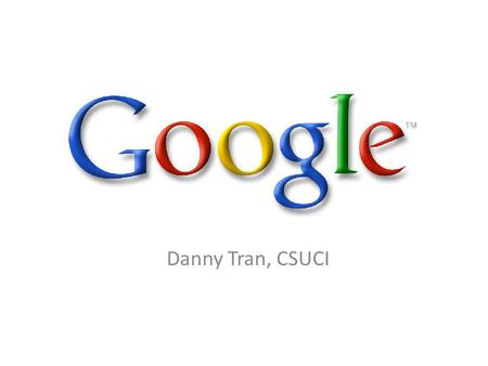 Danny Tran, CSUCI. Company Background Co-founded by Larry Page and Sergey Brin while they were Ph.D students at Stanford University. Started out as a.