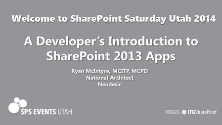 A Developer's Introduction to SharePoint 2013 Apps Ryan McIntyre, MCITP, MCPD National Architect Neudesic Ryan McIntyre, MCITP, MCPD National Architect.