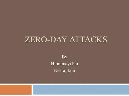 ZERO-DAY ATTACKS By Hiranmayi Pai Neeraj Jain. Table of Contents  Introduction  Evolution of Vulnerabilities and Threats  Propagation of Zero-Day Threats.
