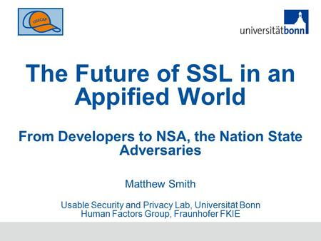 The Future of SSL in an Appified World From Developers to NSA, the Nation State Adversaries Matthew Smith Usable Security and Privacy Lab, Universität.