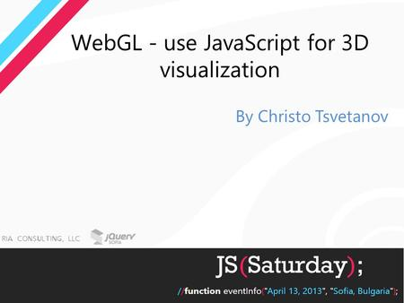 WebGL - use JavaScript for 3D visualization By Christo Tsvetanov.