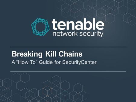 "Breaking Kill Chains A ""How To"" Guide for SecurityCenter."