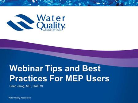 Water Quality Association Webinar Tips and Best Practices For MEP Users Dean Jarog, MS., CWS VI.