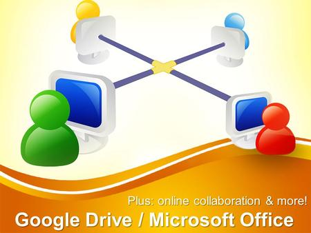 Google Drive / Microsoft Office Plus: online collaboration & more!