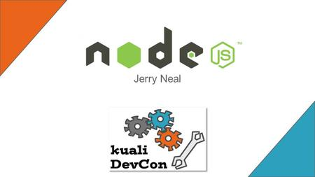 Jerry Neal. Agenda ➢ About Node ➢ Modules ➢ Node Architecture ➢ NPM ➢ FAQ ➢ Other Awesome Modules! get ready to node, this session is hands on!