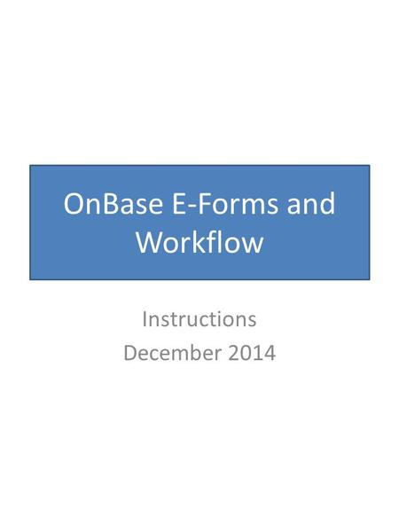 OnBase E-Forms and Workflow Instructions December 2014.