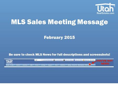 MLS Sales Meeting Message February 2015 Be sure to check MLS News for full descriptions and screenshots!