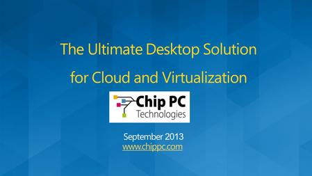 The Ultimate Desktop Solution for Cloud and Virtualization.