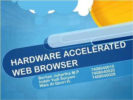 HARDWARE ACCELERATED WEB BROWSER Berlian Juliartha M.P7408040015 Indah Yudi Suryani7408040020 Wais Al Qonri H.7408040028.