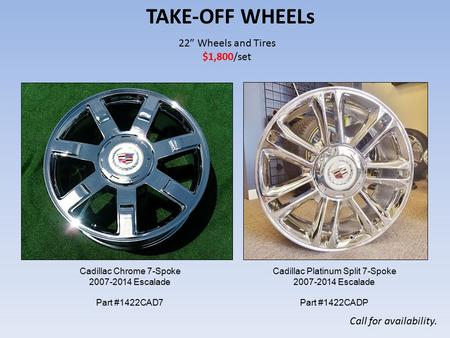 "22"" Wheels and Tires $1,800/set TAKE-OFF WHEELs Call for availability. Cadillac Chrome 7-Spoke 2007-2014 Escalade Part #1422CAD7 Cadillac Platinum Split."