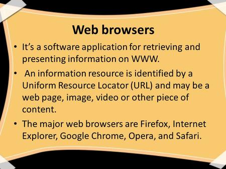 Web browsers It's a software application for retrieving and presenting information on WWW. An information resource is identified by a Uniform Resource.