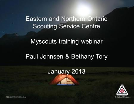 Slide Number1 Eastern and Northern Ontario Scouting Service Centre Myscouts training webinar Paul Johnsen & Bethany Tory January 2013.