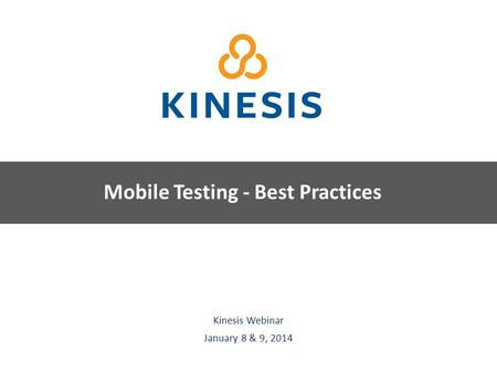 Kinesis Survey Technologies Kinesis Webinar January 8 & 9, 2014 Mobile Testing - Best Practices.