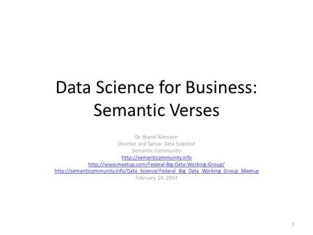 Data Science for Business: Semantic Verses Dr. Brand Niemann Director and Senior Data Scientist Semantic Community