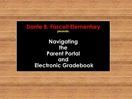 Dante B. Fascell Elementary presents: Navigating the Parent Portal and Electronic Gradebook.