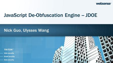Nick Guo, Ulysses Wang JavaScript De-Obfuscation Engine -- JDOE.