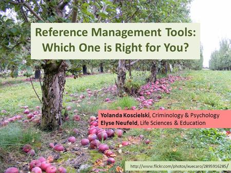/ Reference Management Tools: Which One is Right for You? Yolanda Koscielski, Criminology & Psychology.