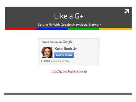  Like a G+ Getting Fly With Google's New Social Network
