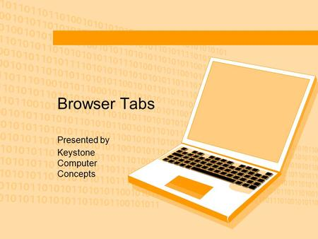 Browser Tabs Presented by Keystone Computer Concepts.