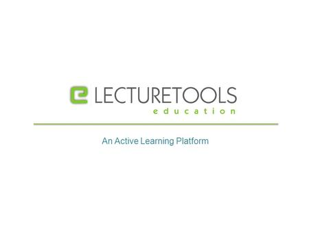 An Active Learning Platform. Goal Learn how to use LectureTools as an instructor (with laptops and tablets) Learn how to use LectureTools as a student.
