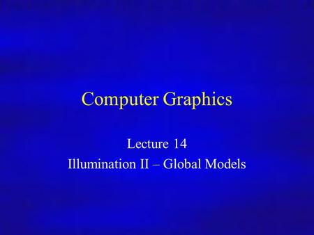 Lecture 14 Illumination II – Global Models