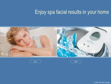Enjoy spa facial results in your home exitstart © 2001 Nu Skin Europe.